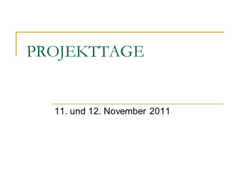 PROJEKTTAGE 11. und 12. November 2011