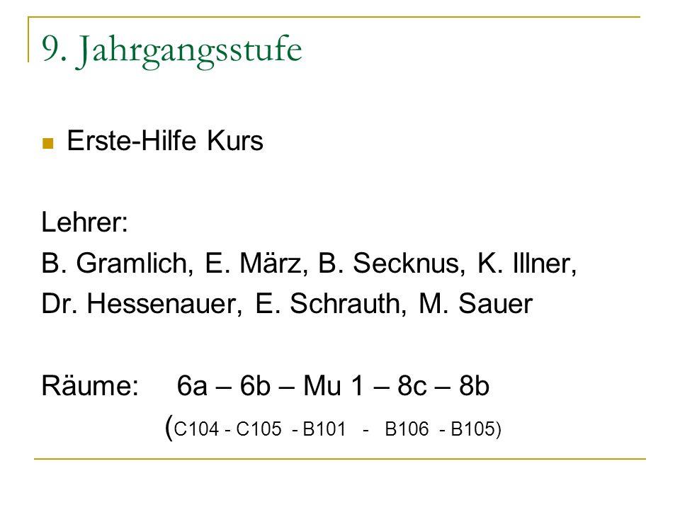 9. Jahrgangsstufe Erste-Hilfe Kurs Lehrer: B. Gramlich, E. März, B. Secknus, K. Illner, Dr. Hessenauer, E. Schrauth, M. Sauer Räume: 6a – 6b – Mu 1 –