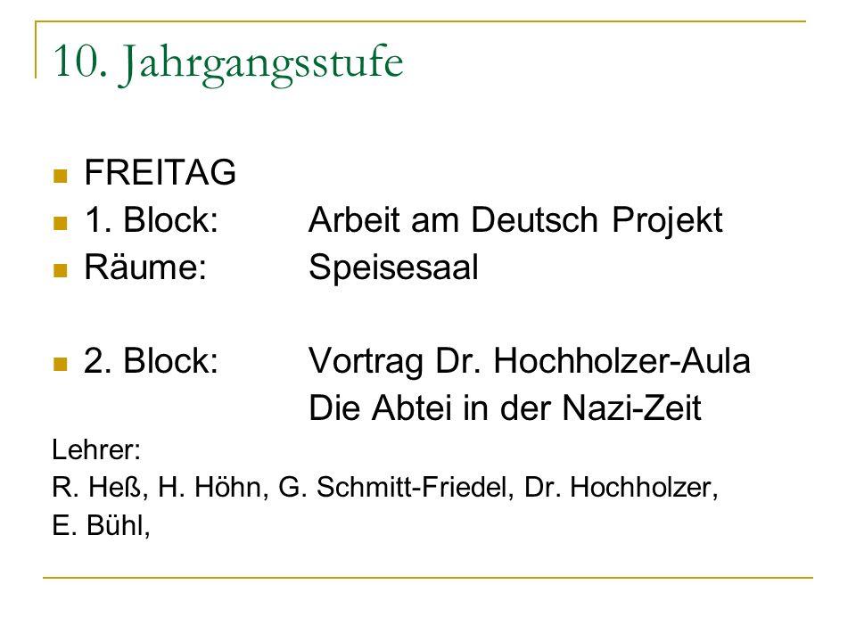 10. Jahrgangsstufe FREITAG 1. Block:Arbeit am Deutsch Projekt Räume:Speisesaal 2. Block:Vortrag Dr. Hochholzer-Aula Die Abtei in der Nazi-Zeit Lehrer: