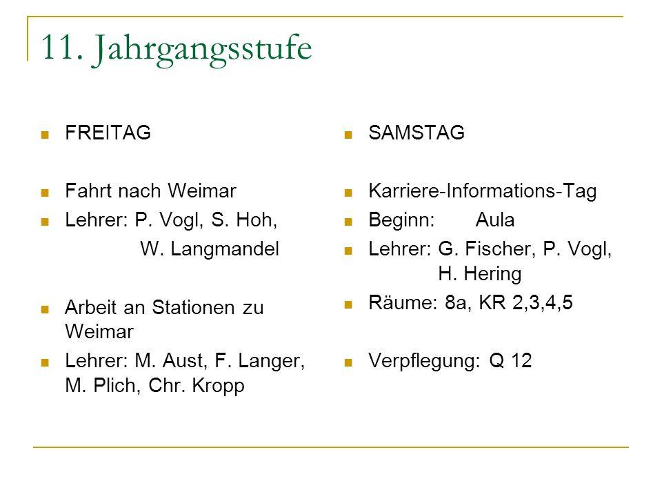 11. Jahrgangsstufe FREITAG Fahrt nach Weimar Lehrer: P. Vogl, S. Hoh, W. Langmandel Arbeit an Stationen zu Weimar Lehrer: M. Aust, F. Langer, M. Plich