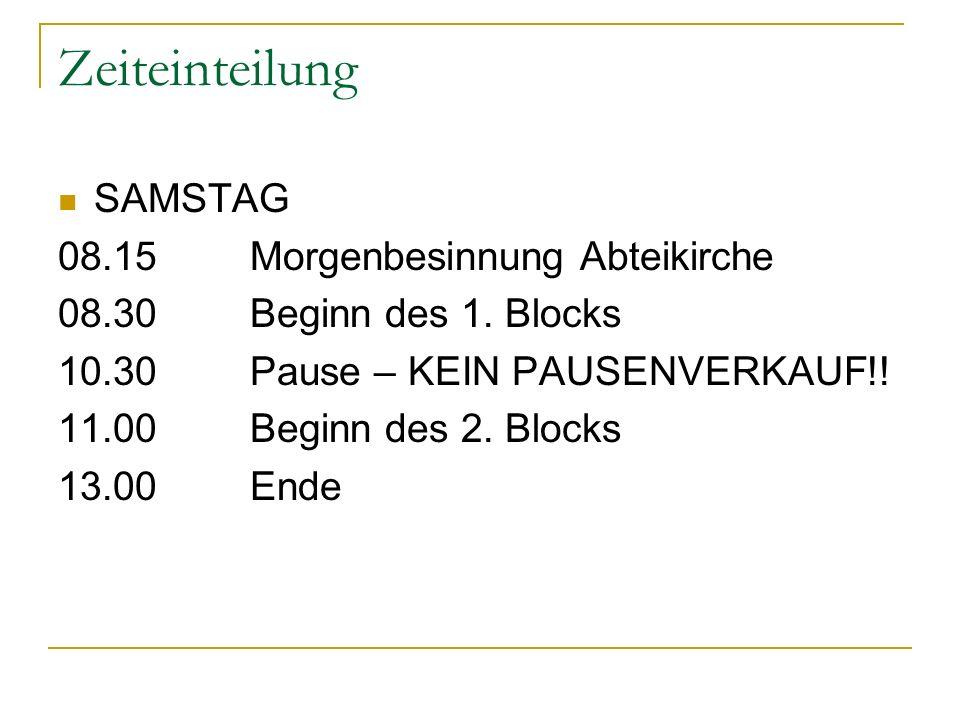 Zeiteinteilung SAMSTAG 08.15Morgenbesinnung Abteikirche 08.30Beginn des 1. Blocks 10.30Pause – KEIN PAUSENVERKAUF!! 11.00Beginn des 2. Blocks 13.00End