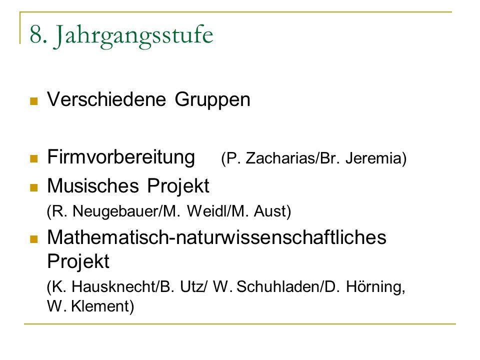 8. Jahrgangsstufe Verschiedene Gruppen Firmvorbereitung (P. Zacharias/Br. Jeremia) Musisches Projekt (R. Neugebauer/M. Weidl/M. Aust) Mathematisch-nat