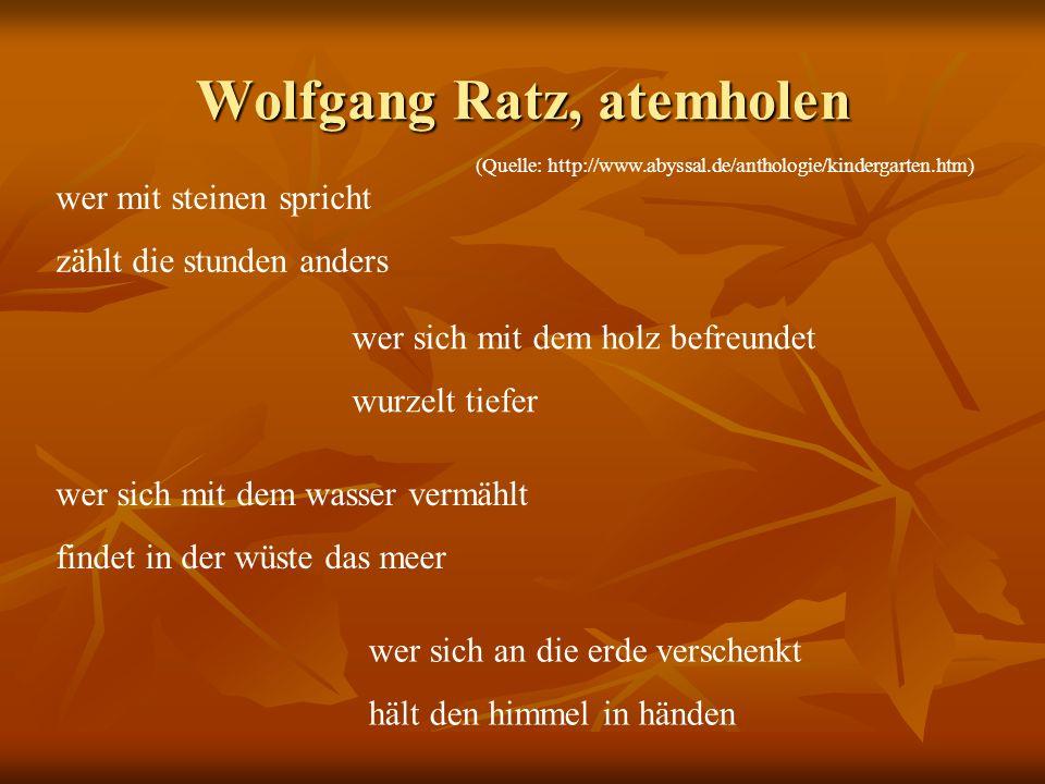 Wolfgang Ratz, atemholen wer mit steinen spricht zählt die stunden anders wer sich mit dem holz befreundet wurzelt tiefer wer sich mit dem wasser verm