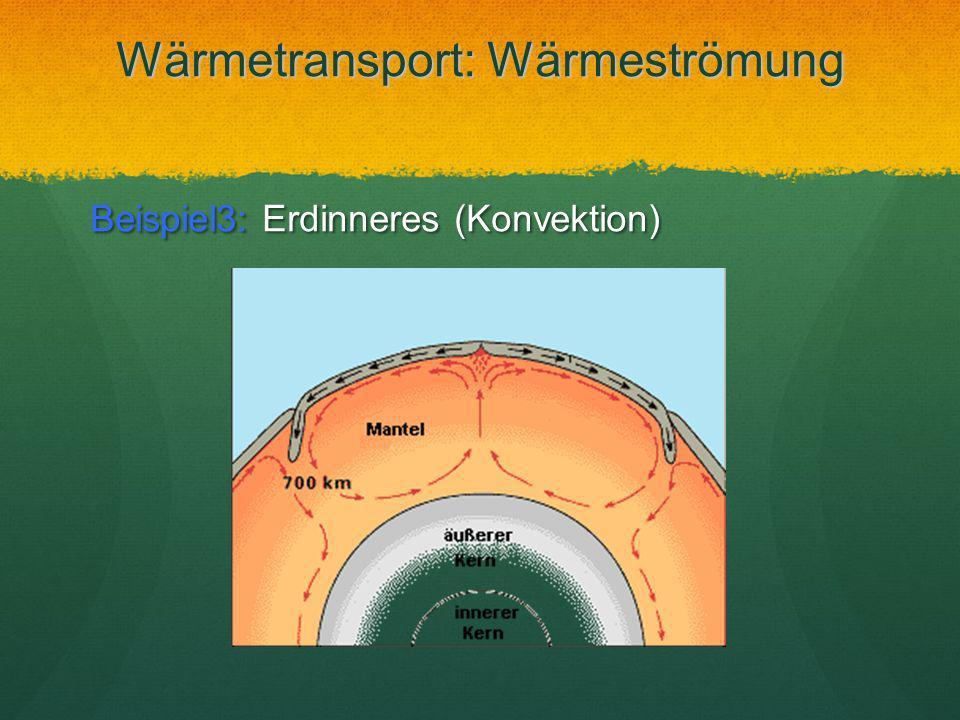 Wärmetransport: Wärmeströmung Beispiel3: Erdinneres (Konvektion)