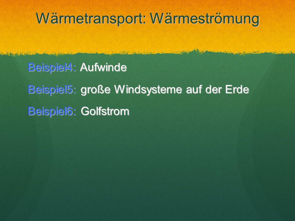 Wärmetransport: Wärmeströmung Beispiel4: Aufwinde Beispiel5: große Windsysteme auf der Erde Beispiel6: Golfstrom