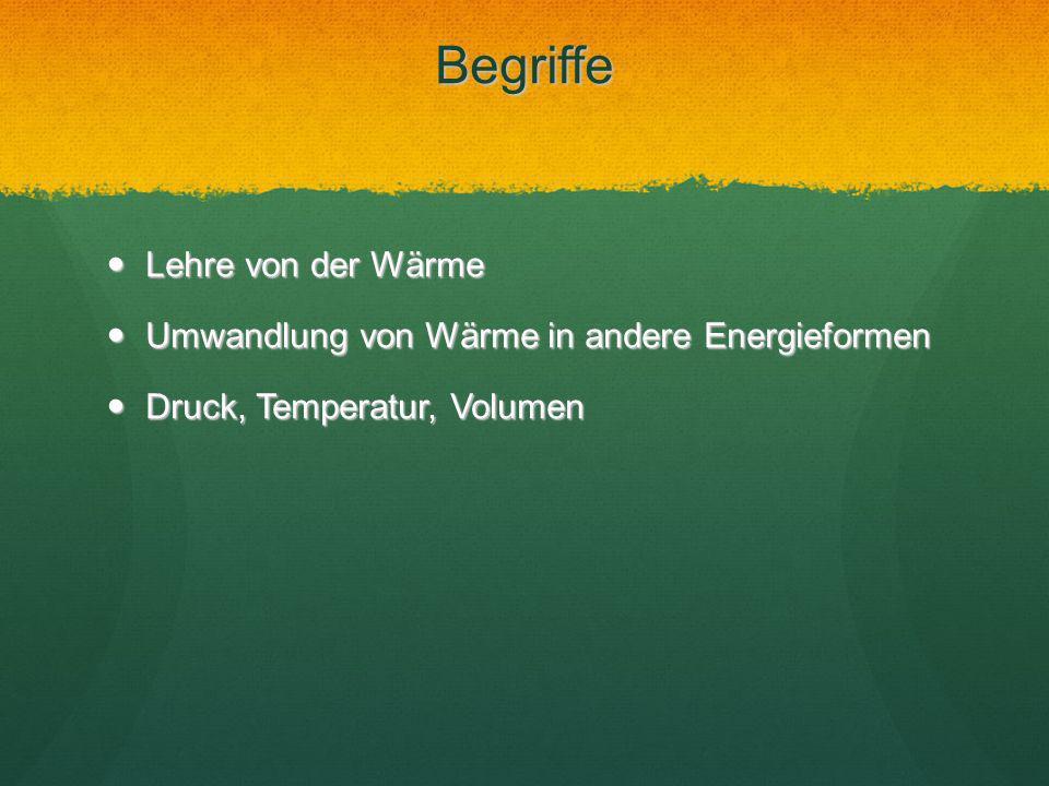 Begriffe Lehre von der Wärme Lehre von der Wärme Umwandlung von Wärme in andere Energieformen Umwandlung von Wärme in andere Energieformen Druck, Temp