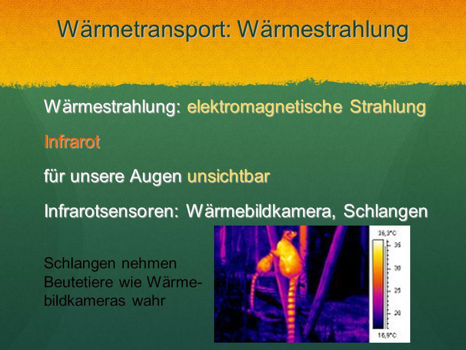 Wärmetransport: Wärmestrahlung Wärmestrahlung: elektromagnetische Strahlung Infrarot für unsere Augen unsichtbar Infrarotsensoren: Wärmebildkamera, Sc