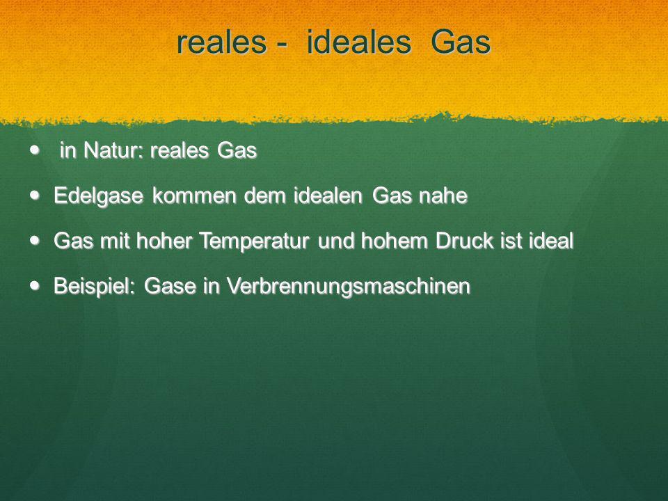 reales - ideales Gas in Natur: reales Gas in Natur: reales Gas Edelgase kommen dem idealen Gas nahe Edelgase kommen dem idealen Gas nahe Gas mit hoher