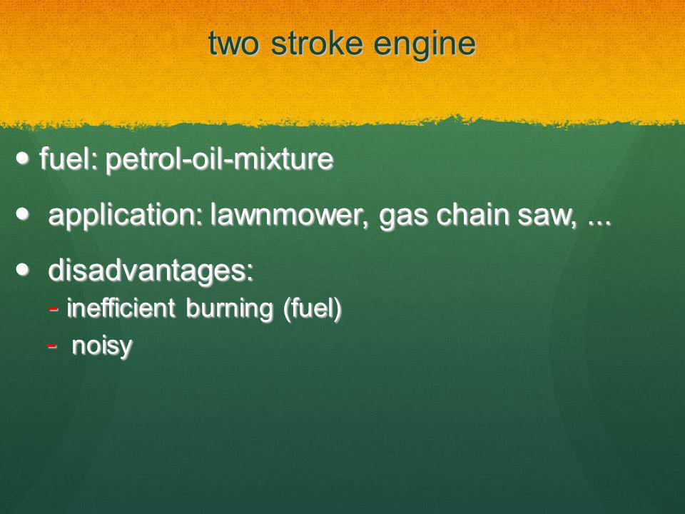 two stroke engine fuel: petrol-oil-mixture fuel: petrol-oil-mixture application: lawnmower, gas chain saw,... application: lawnmower, gas chain saw,..