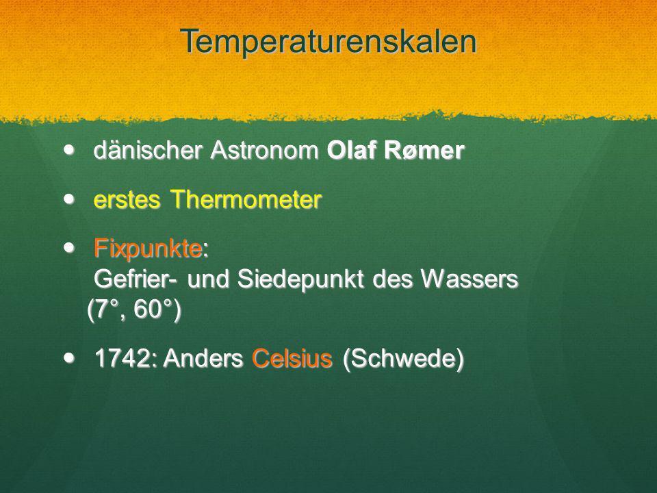 Temperaturenskalen dänischer Astronom Olaf Rømer dänischer Astronom Olaf Rømer erstes Thermometer erstes Thermometer Fixpunkte: Gefrier- und Siedepunk