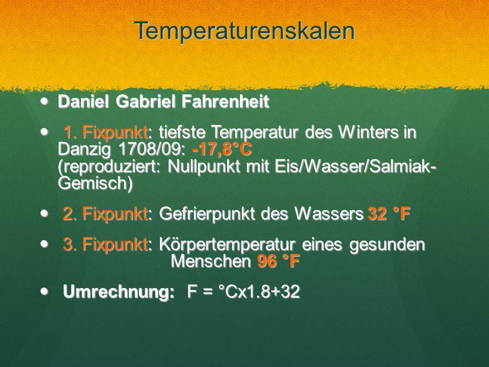 Temperaturenskalen Daniel Gabriel Fahrenheit Daniel Gabriel Fahrenheit 1. Fixpunkt: tiefste Temperatur des Winters in Danzig 1708/09: -17,8°C (reprodu