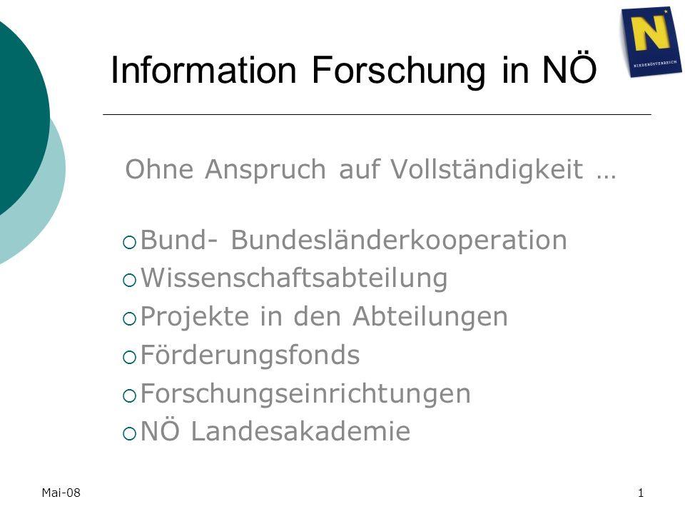 Mai-081 Information Forschung in NÖ Ohne Anspruch auf Vollständigkeit … Bund- Bundesländerkooperation Wissenschaftsabteilung Projekte in den Abteilungen Förderungsfonds Forschungseinrichtungen NÖ Landesakademie