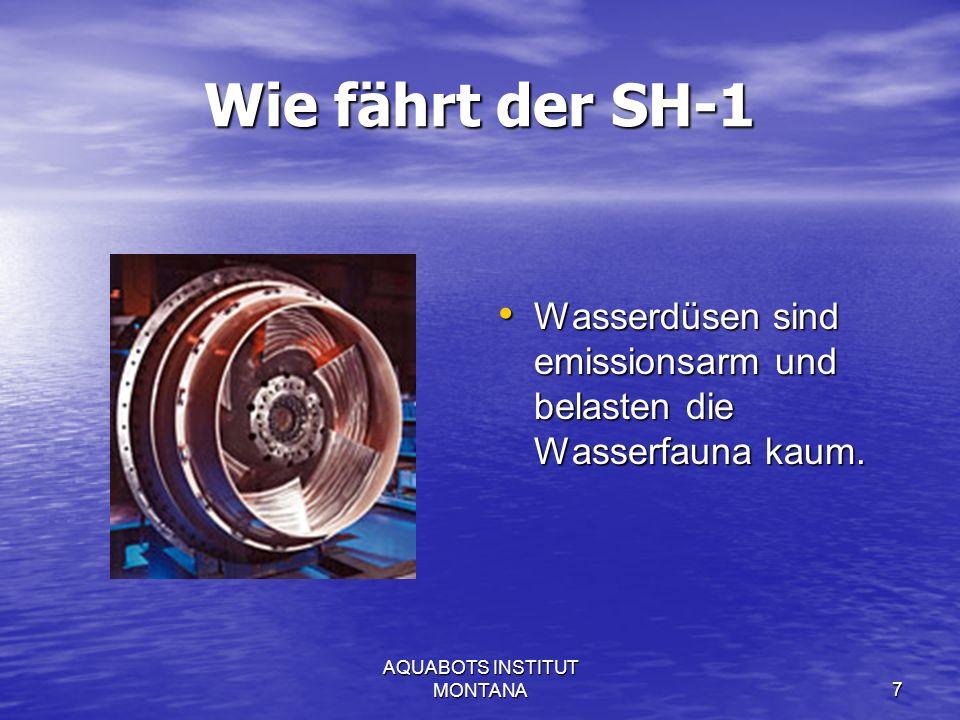 AQUABOTS INSTITUT MONTANA7 Wie fährt der SH-1 Wasserdüsen sind emissionsarm und belasten die Wasserfauna kaum.