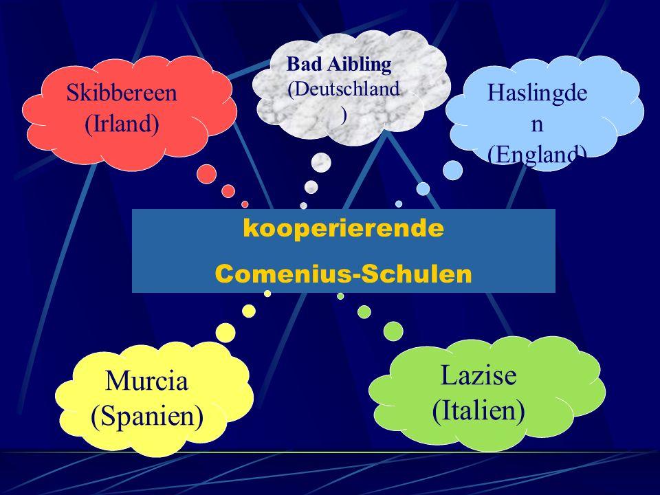 kooperierende Comenius-Schulen Bad Aibling (Deutschland ) Haslingde n (England) Skibbereen (Irland) Murcia (Spanien) Lazise (Italien)