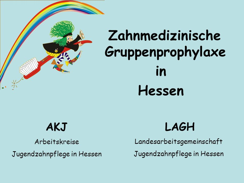 Zahnmedizinische Gruppenprophylaxe in Hessen AKJ Arbeitskreise Jugendzahnpflege in Hessen LAGH Landesarbeitsgemeinschaft Jugendzahnpflege in Hessen