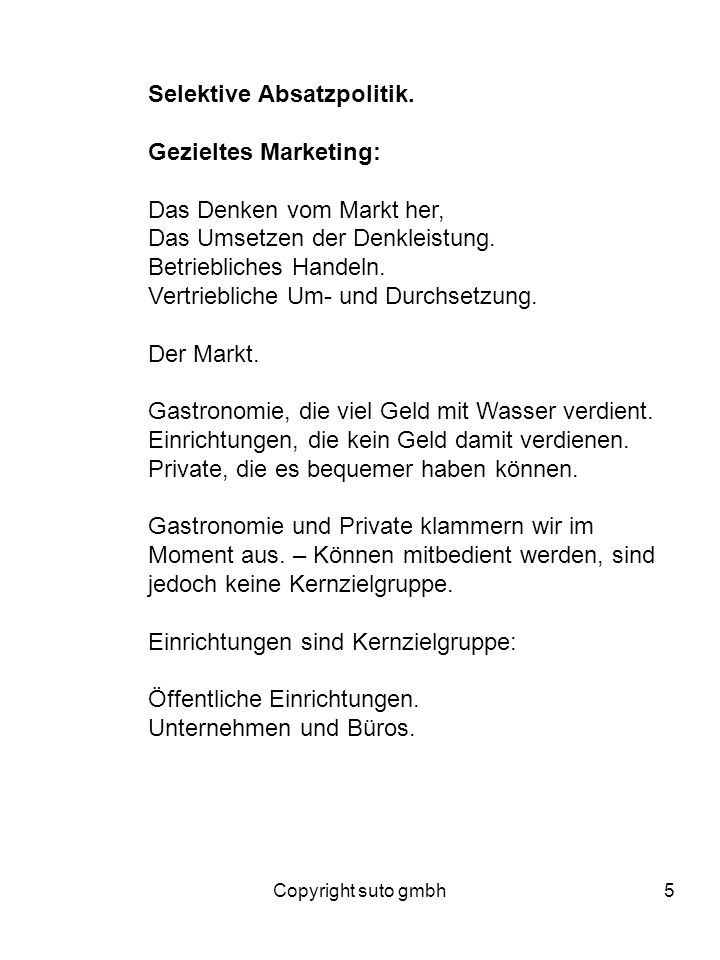 Copyright suto gmbh5 Selektive Absatzpolitik. Gezieltes Marketing: Das Denken vom Markt her, Das Umsetzen der Denkleistung. Betriebliches Handeln. Ver