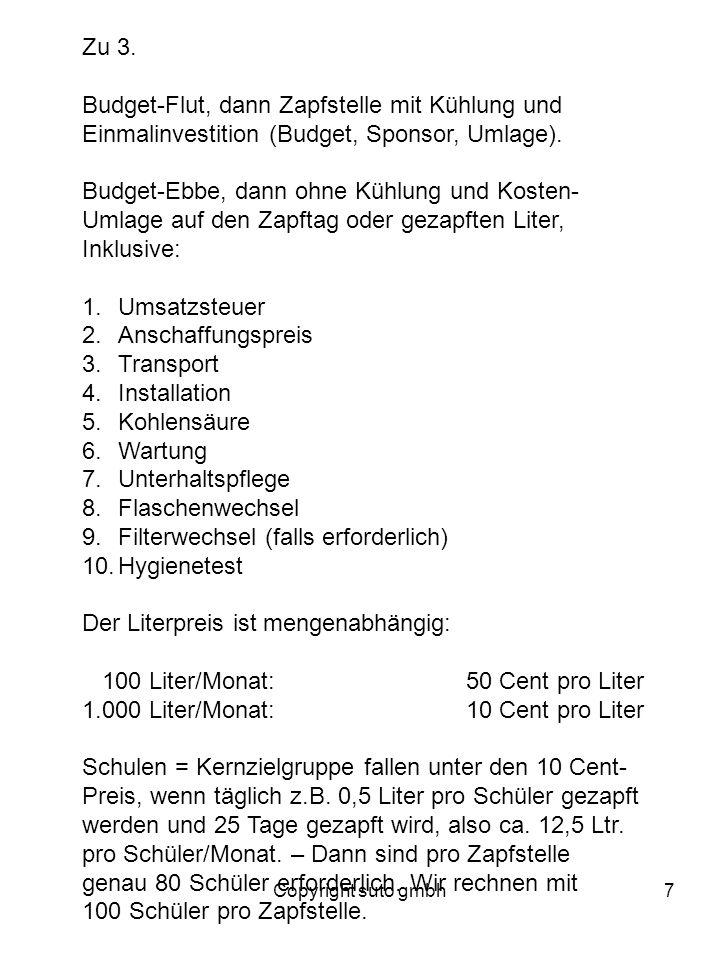 Copyright suto gmbh7 Zu 3. Budget-Flut, dann Zapfstelle mit Kühlung und Einmalinvestition (Budget, Sponsor, Umlage). Budget-Ebbe, dann ohne Kühlung un
