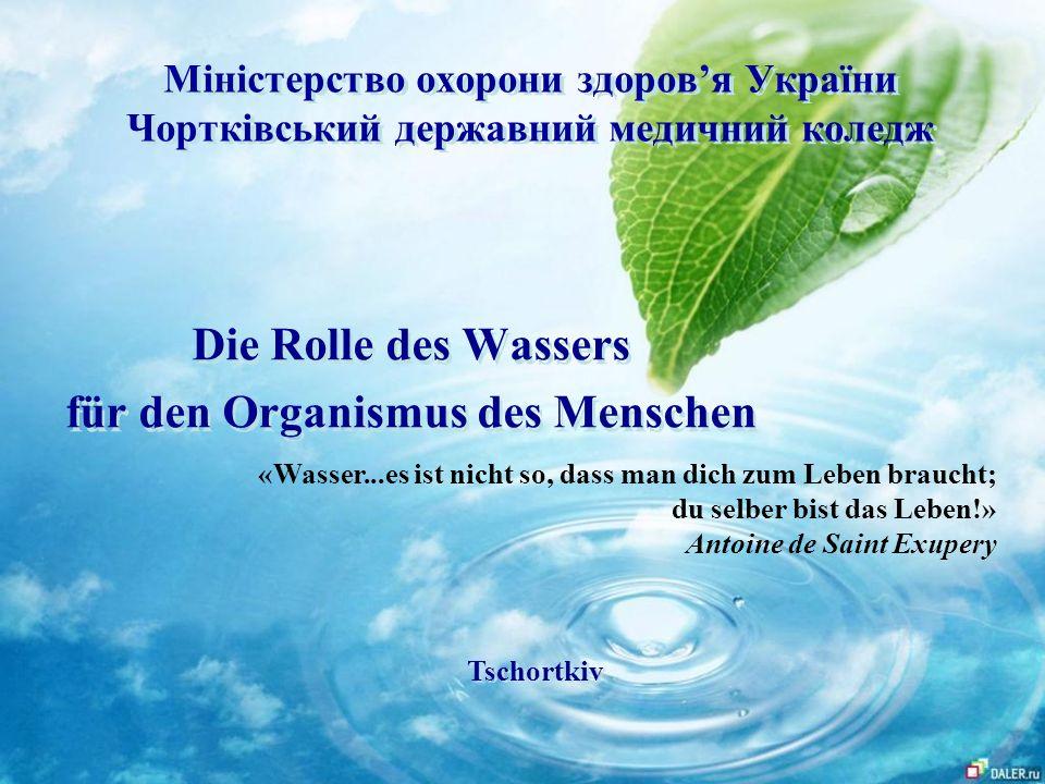 Міністерство охорони здоровя України Чортківський державний медичний коледж Die Rolle des Wassers für den Organismus des Menschen Die Rolle des Wasser