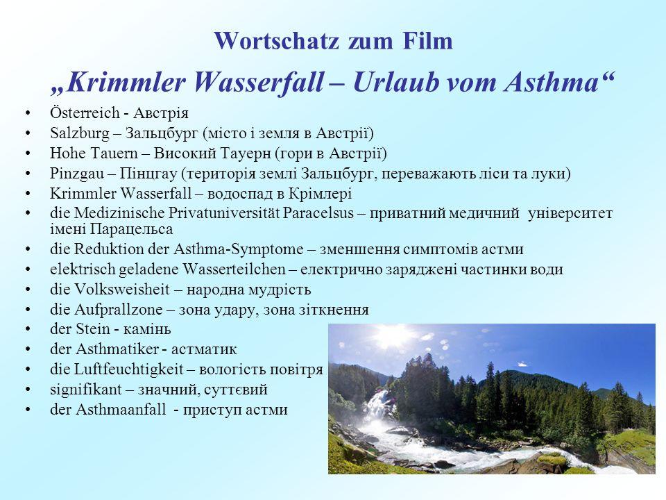 Wortschatz zum Film Krimmler Wasserfall – Urlaub vom Asthma Österreich - Австрія Salzburg – Зальцбург (місто і земля в Австрії) Hohe Tauern – Високий