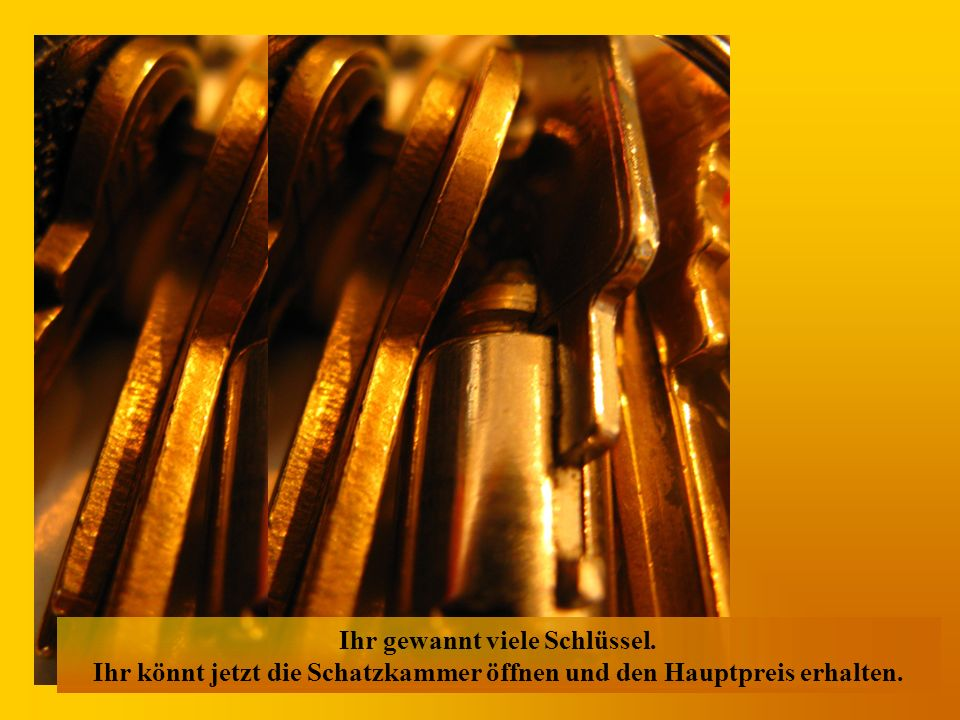 Ihr gewannt viele Schlüssel. Ihr könnt jetzt die Schatzkammer öffnen und den Hauptpreis erhalten.