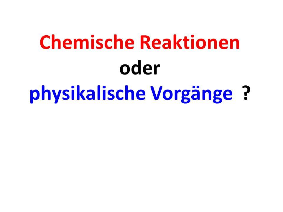 Chemische Reaktionen oder physikalische Vorgänge?