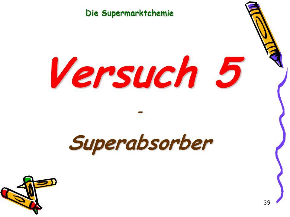39 Die Supermarktchemie Versuch 5 -Superabsorber