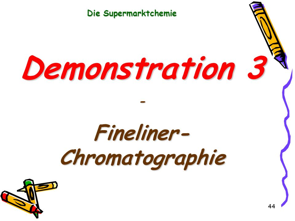 44 Die Supermarktchemie Demonstration 3 - Fineliner- Chromatographie