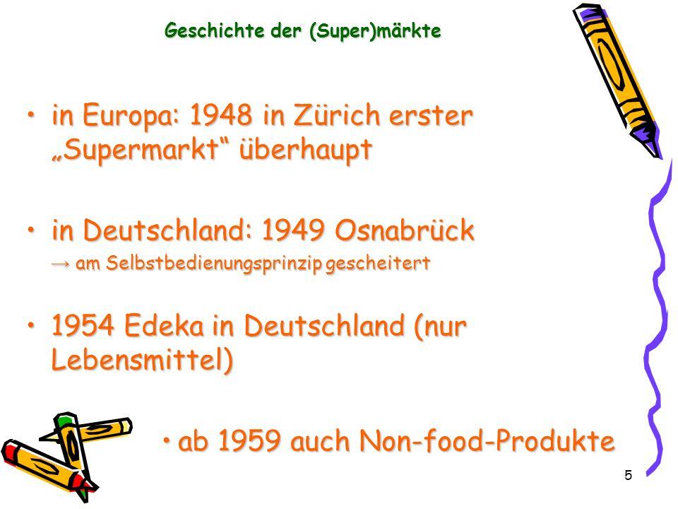 5 in Europa: 1948 in Zürich erster Supermarkt überhauptin Europa: 1948 in Zürich erster Supermarkt überhaupt in Deutschland: 1949 Osnabrückin Deutschl