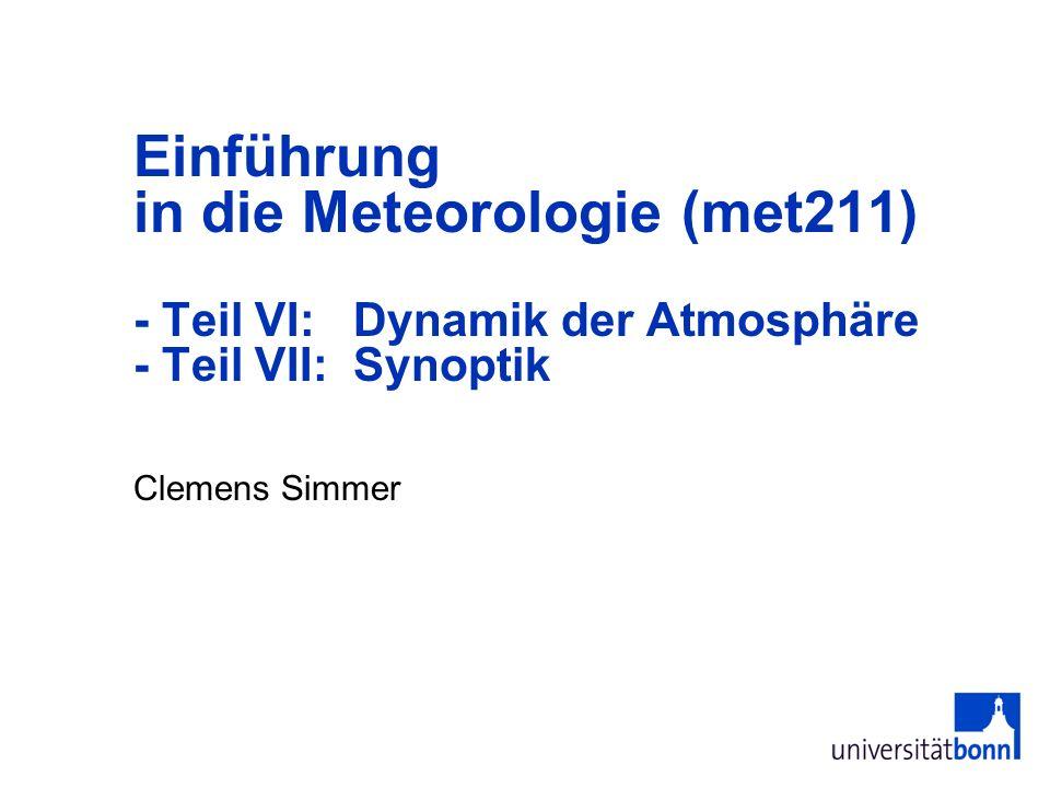 Clemens Simmer Einführung in die Meteorologie (met211) - Teil VI: Dynamik der Atmosphäre - Teil VII: Synoptik