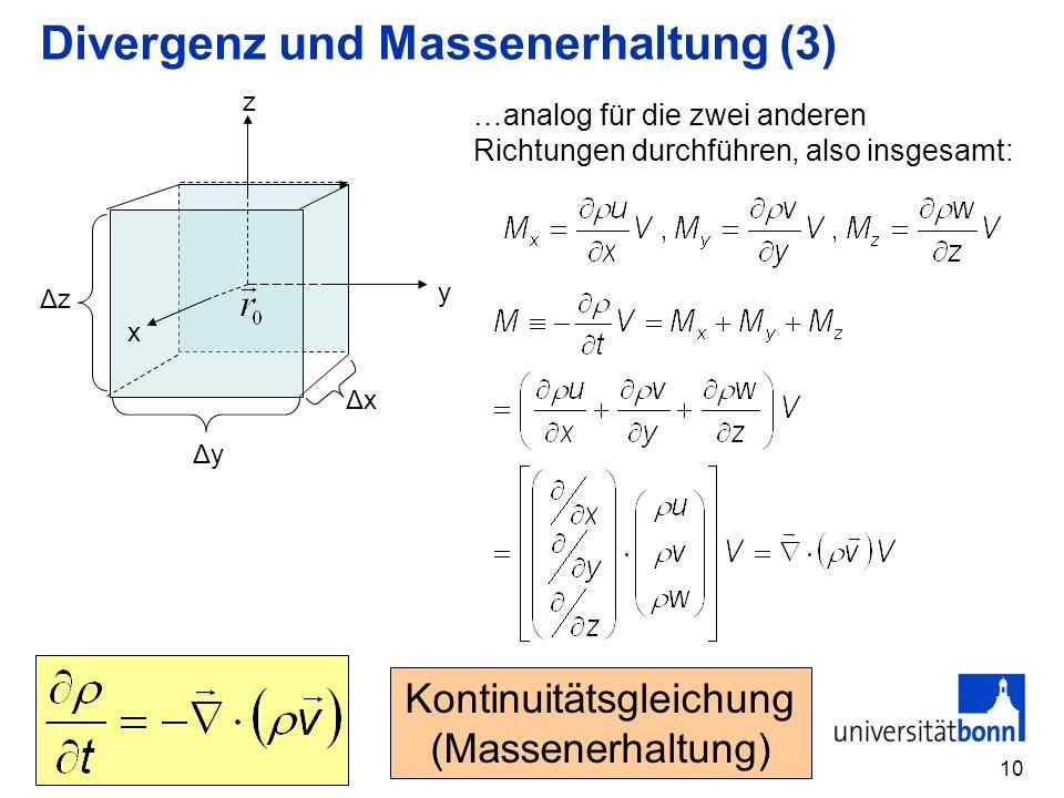 10 Divergenz und Massenerhaltung (3) x y z ΔyΔy ΔzΔz ΔxΔx …analog für die zwei anderen Richtungen durchführen, also insgesamt: Kontinuitätsgleichung (