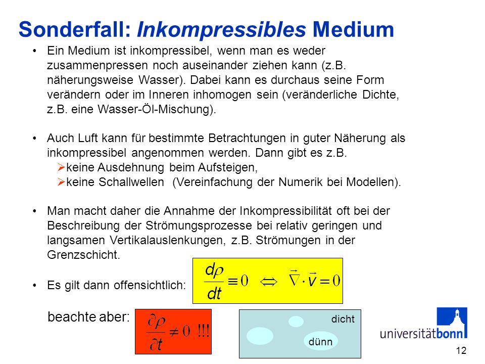 12 Sonderfall: Inkompressibles Medium Ein Medium ist inkompressibel, wenn man es weder zusammenpressen noch auseinander ziehen kann (z.B. näherungswei