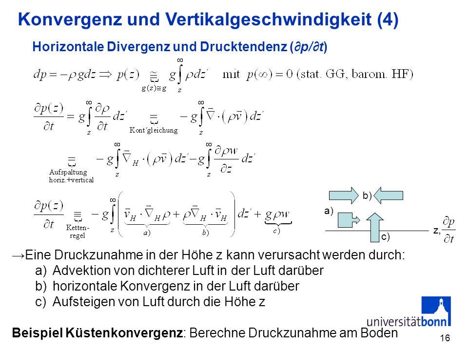 16 Horizontale Divergenz und Drucktendenz (p/t) Eine Druckzunahme in der Höhe z kann verursacht werden durch: a)Advektion von dichterer Luft in der Lu