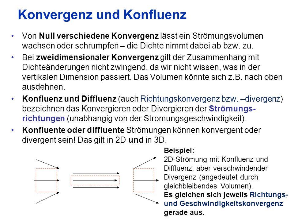 17 Konvergenz und Konfluenz Von Null verschiedene Konvergenz lässt ein Strömungsvolumen wachsen oder schrumpfen – die Dichte nimmt dabei ab bzw. zu. B