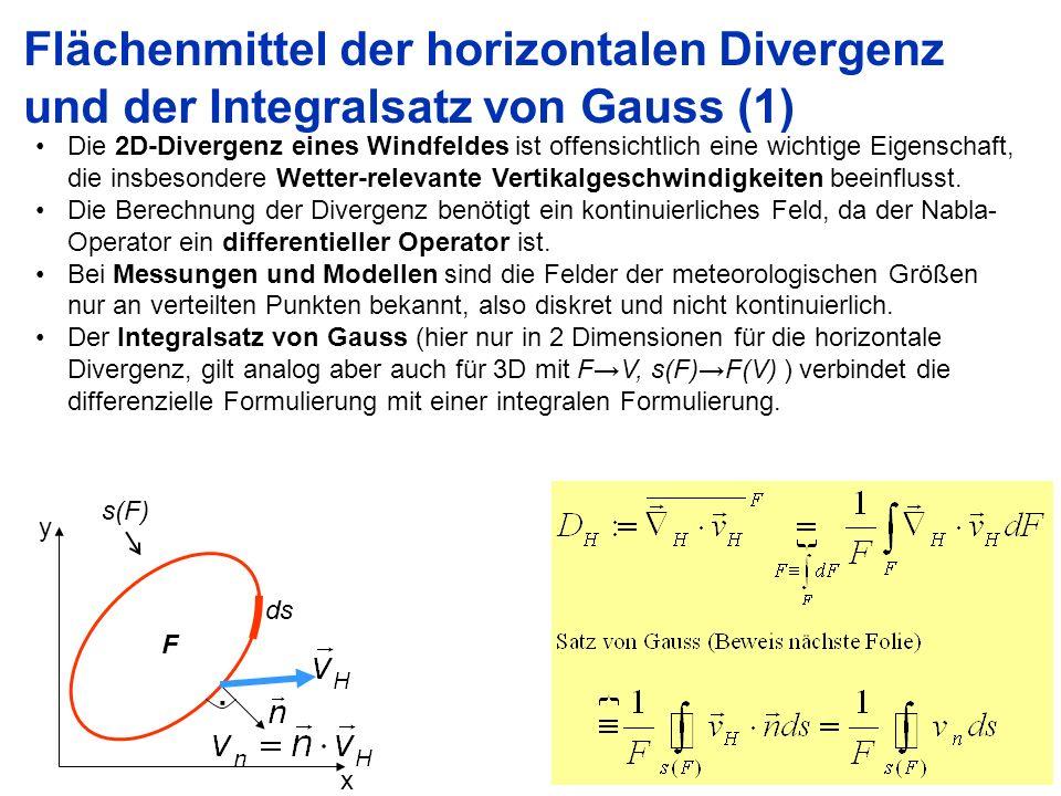 18 Flächenmittel der horizontalen Divergenz und der Integralsatz von Gauss (1) Die 2D-Divergenz eines Windfeldes ist offensichtlich eine wichtige Eige