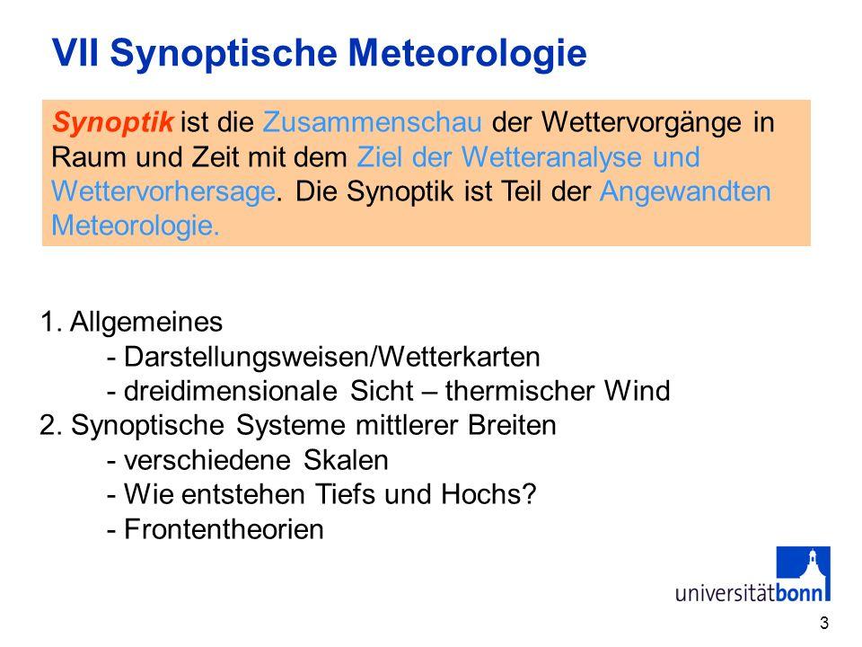 3 VII Synoptische Meteorologie Synoptik ist die Zusammenschau der Wettervorgänge in Raum und Zeit mit dem Ziel der Wetteranalyse und Wettervorhersage.