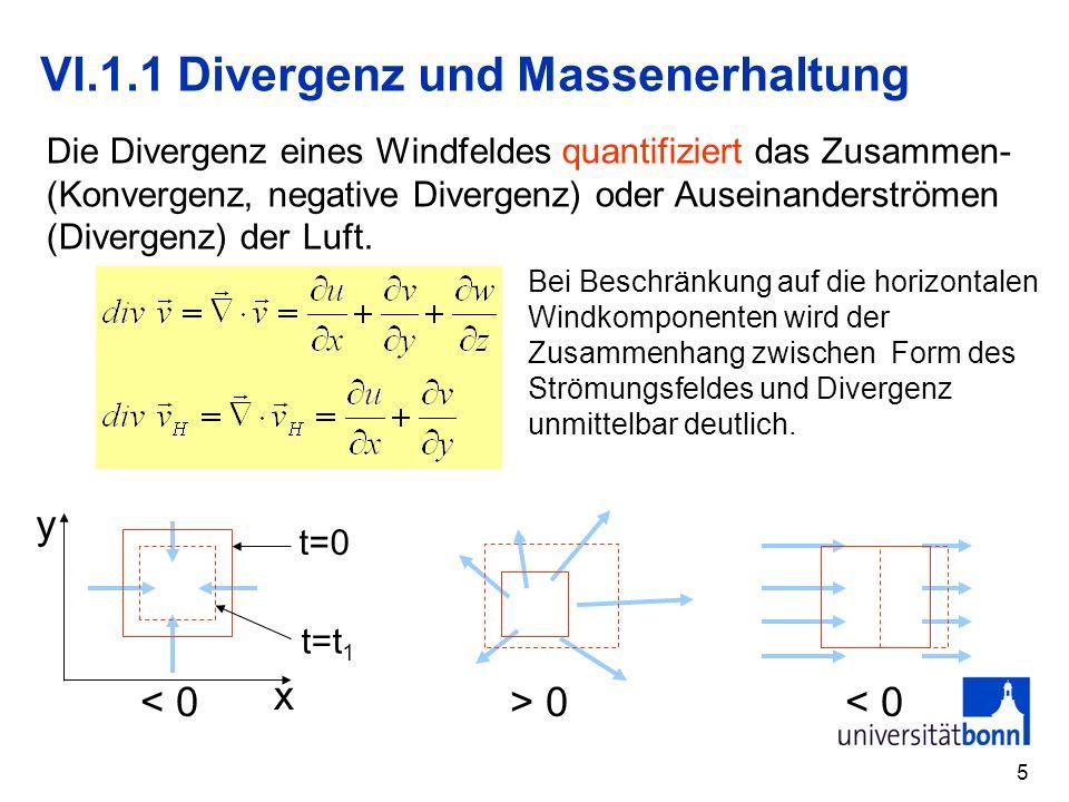 5 VI.1.1 Divergenz und Massenerhaltung x 0 < 0 t=0 t=t 1 Bei Beschränkung auf die horizontalen Windkomponenten wird der Zusammenhang zwischen Form des