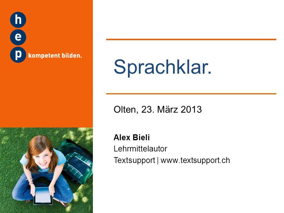 Olten, 23. März 2013 Sprachklar. Alex Bieli Lehrmittelautor Textsupport | www.textsupport.ch