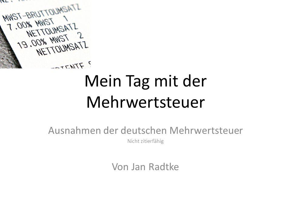 Mein Tag mit der Mehrwertsteuer Ausnahmen der deutschen Mehrwertsteuer Nicht zitierfähig Von Jan Radtke