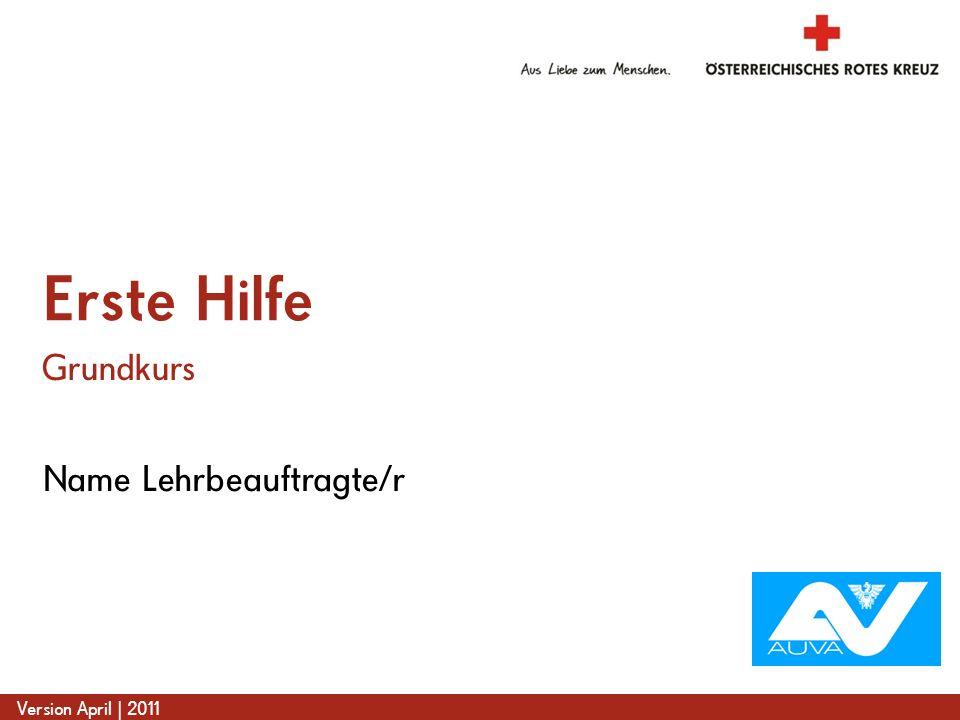 www.roteskreuz.at Version April | 2011 Name Lehrbeauftragte/r Erste Hilfe Grundkurs