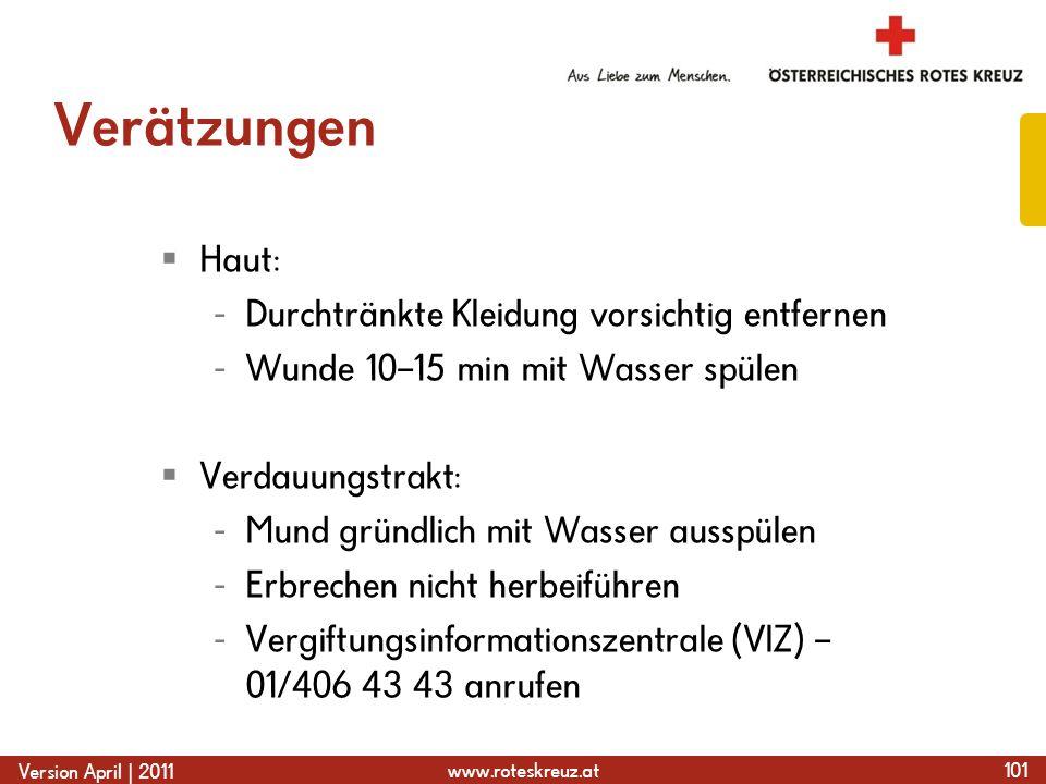 www.roteskreuz.at Version April | 2011 Verätzungen Haut: - Durchtränkte Kleidung vorsichtig entfernen - Wunde 10–15 min mit Wasser spülen Verdauungstr