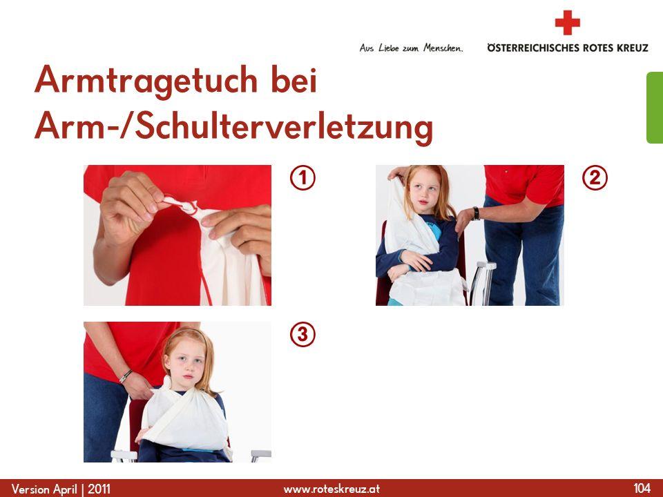 www.roteskreuz.at Version April | 2011 Armtragetuch bei Arm-/Schulterverletzung 104