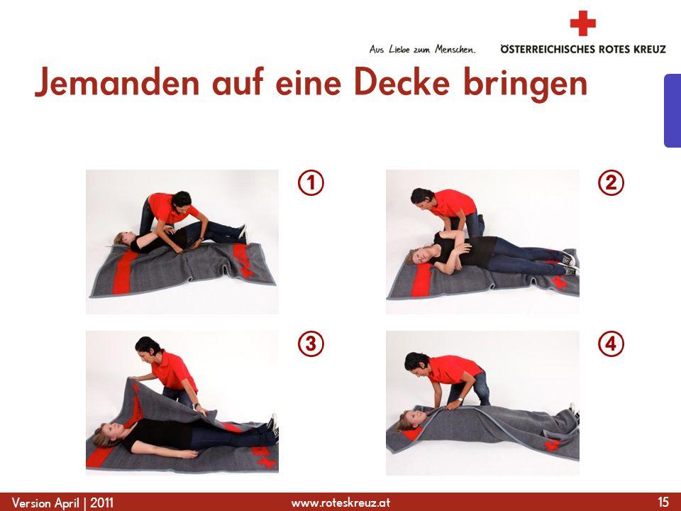 www.roteskreuz.at Version April | 2011 Jemanden auf eine Decke bringen 15