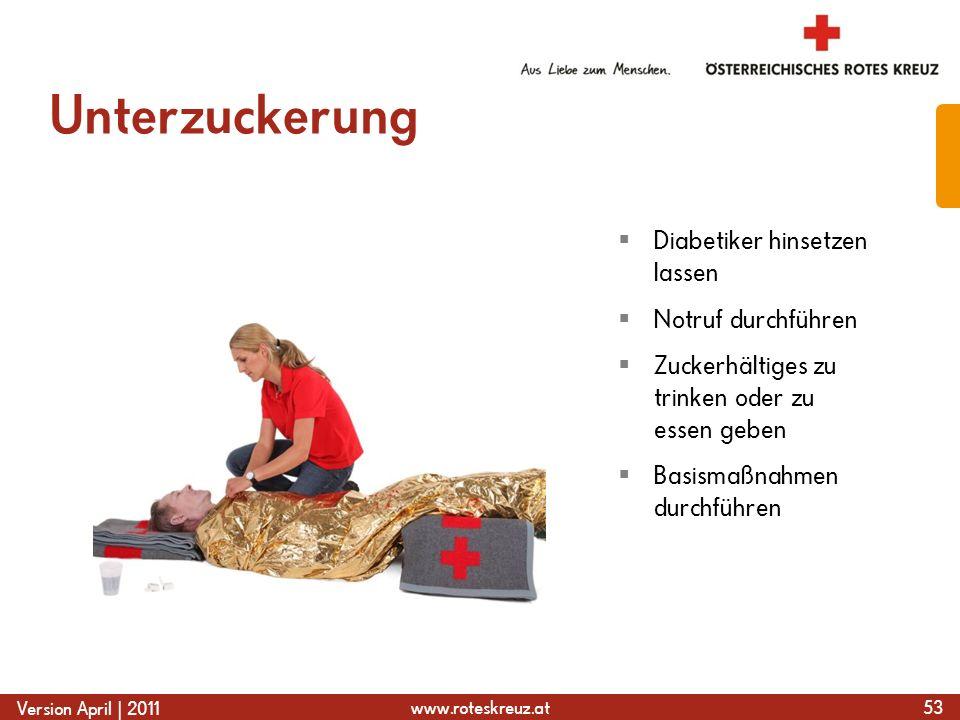 www.roteskreuz.at Version April | 2011 Unterzuckerung 53 Diabetiker hinsetzen lassen Notruf durchführen Zuckerhältiges zu trinken oder zu essen geben