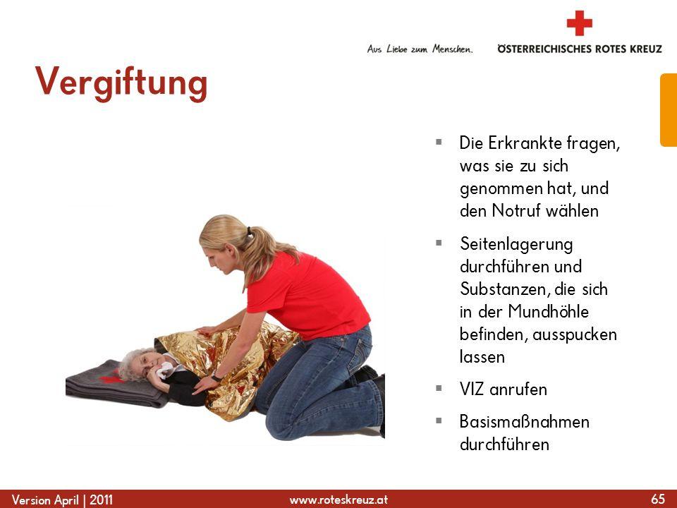 www.roteskreuz.at Version April | 2011 Vergiftung 65 Die Erkrankte fragen, was sie zu sich genommen hat, und den Notruf wählen Seitenlagerung durchfüh
