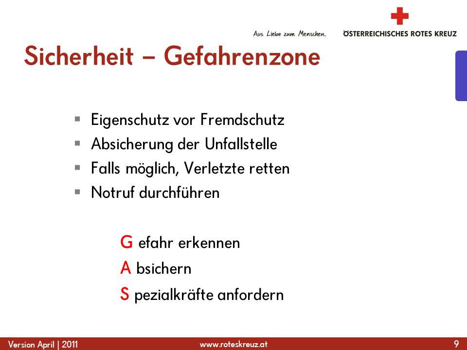 www.roteskreuz.at Version April | 2011 Sicherheit – Gefahrenzone Eigenschutz vor Fremdschutz Absicherung der Unfallstelle Falls möglich, Verletzte ret