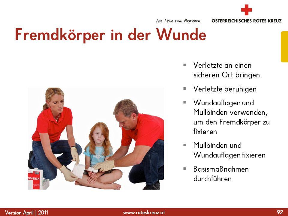 www.roteskreuz.at Version April | 2011 Fremdkörper in der Wunde 92 Verletzte an einen sicheren Ort bringen Verletzte beruhigen Wundauflagen und Mullbi