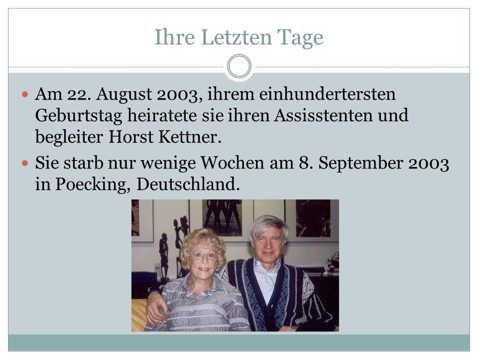 Ihre Letzten Tage Am 22. August 2003, ihrem einhundertersten Geburtstag heiratete sie ihren Assisstenten und begleiter Horst Kettner. Sie starb nur we