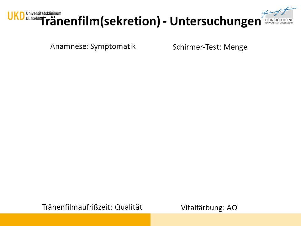 Tränenfilm(sekretion) - Untersuchungen Anamnese: Symptomatik Schirmer-Test: Menge Tränenfilmaufrißzeit: Qualität Vitalfärbung: AO