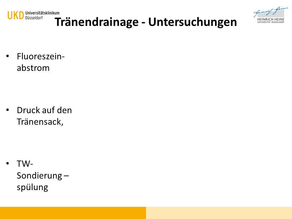 Tränendrainage - Untersuchungen Fluoreszein- abstrom Druck auf den Tränensack, TW- Sondierung – spülung