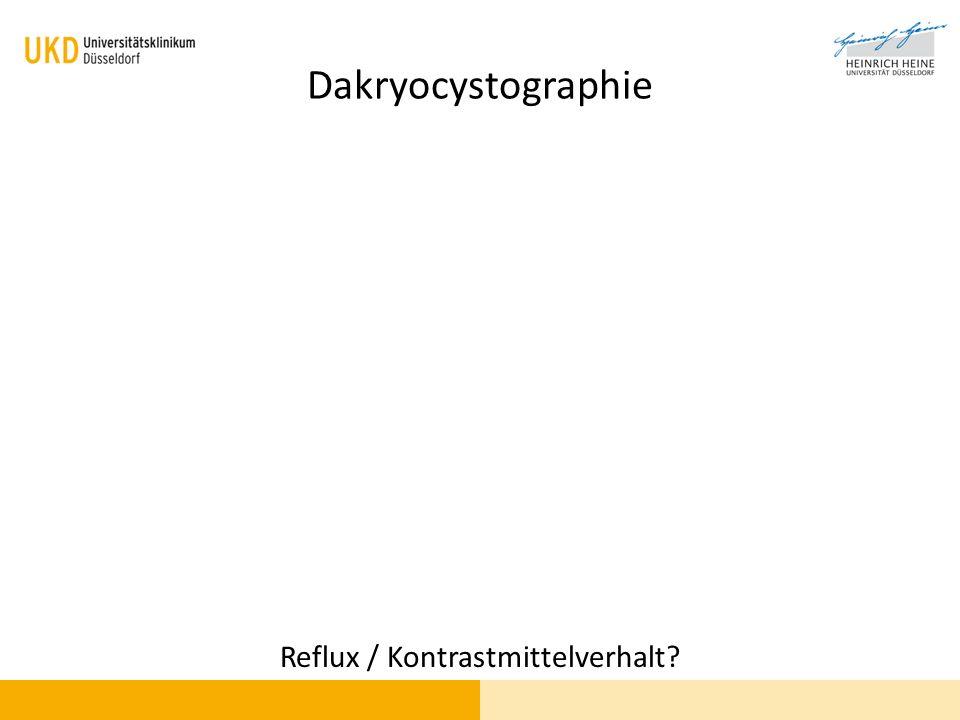 Dakryocystographie Reflux / Kontrastmittelverhalt?